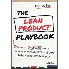 [EPub] The Lean Product Playbook: How to Innovate with Minimum Viable Products and Rapid Customer Feedback Author Dan Olsen, Got Books, Books To Read, Management Books, Customer Feedback, What To Read, Online Gratis, Free Reading, Book Recommendations, Free Ebooks