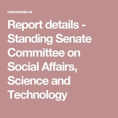 Report details - Standing Senate Committee on Social Affairs, Science and Technology