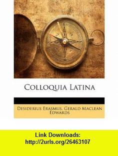 Colloquia Latina (Latin Edition) (9781145668386) Desiderius Erasmus, Gerald Maclean Edwards , ISBN-10: 1145668380  , ISBN-13: 978-1145668386 ,  , tutorials , pdf , ebook , torrent , downloads , rapidshare , filesonic , hotfile , megaupload , fileserve