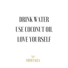 Drink water. Use coconut oil. Love yourself. Coco Calla. Coconut Oil. Coconut Oil quotes. Coconut.