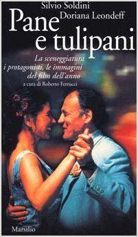 Pane e tulipani: La sceneggiatura, i protagonisti, le immagini del film dell'anno (Gli specchi del presente) (Italian Edition): Silvio Soldi...