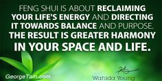 """Feng Shui is about reclaiming your life's energy and directing it towards balance and purpose. The result is greater harmony in your space and life. - Wahida Young #fengshui """"harmony"""