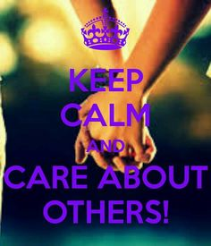 Keep calm and care about others