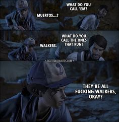 Quotes from The Walking Dead (game) - Clementine: Muertos. Javi: What do you call 'em? Javi: What do you call the ones that run? Clementine: They're all fucking walkers, okay? Walking Dead Quotes, Walking Dead Show, The Walking Dead Telltale, Walking Dead Funny, Walking Dead Zombies, Negan And Carl, Clementine Walking Dead, Game Quotes, Quotes Quotes