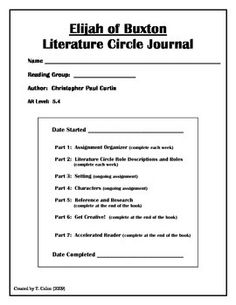 This is a seven part literature circle packet, made specifically to go with the novel Elijah of Buxton by Christopher Paul Curtis, to be done in a span of 8-9 weeks.The parts one and two contain weekly literature circle reading assignments, as well as weekly literature circle roles.