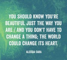 Scars to Your Beautiful - You should know you're beautiful just the way you are. -Alessia Cara