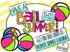Have a BALL This Summer! {Summer Task Cards for Students Entering Grades 3-5}....this is a great way to promote summer learning and prevent summer learning loss! AND a great way to fill in those last few days of school as students prepare their task cards for summer! $