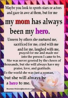 an essay about my mother being my hero My english teacher recently asked me to write an essay about what i think a hero is  for being yourself my mother is my hero  my hero my mother .
