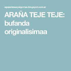 ARAÑA TEJE TEJE: bufanda originalisimaa