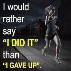 "I would rather say ""I did it"" than ""I gave up"""