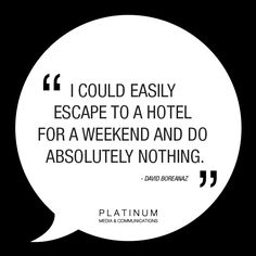 I could easily escape to a hotel for a weekend and do absolutely nothing - David Boreanaz