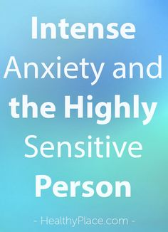 """""""Intense anxiety when you're a highly sensitive person can overwhelm. But is the anxiety yours? Learn about intense anxiety and the highly sensitive person."""" www.HealthyPlace.com"""