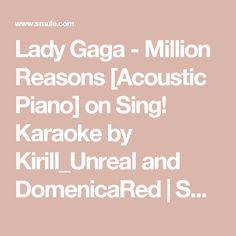 Lady Gaga - Million Reasons [Acoustic Piano] on Sing! Karaoke by Kirill_Unreal and DomenicaRed | Smule