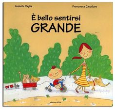 E' bello sentirsi GRANDE di Isabella Paglia e Francesca Cavallaro, una chicca per i bimbi più piccini che vogliono sentirsi GRANDI!