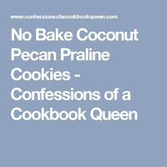No Bake Coconut Pecan Praline Cookies - Confessions of a Cookbook Queen