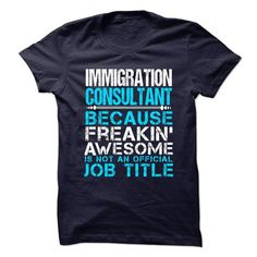 IMMIGRATION-CONSULTANT - Freaking Awesome T-Shirt Hoodie Sweatshirts eii. Check price ==► http://graphictshirts.xyz/?p=111456