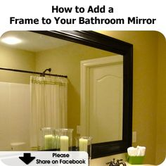 How to Add a Frame to Your Bathroom Mirror - http://www.hometipsworld.com/how-to-add-a-frame-to-your-bathroom-mirror.html