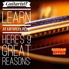 Guitarist? Learn Harmonica! 9 Inspiring Reasons To Do So.    GuitarHippies - Your Musical Journeys Top Inspiration Point.  #harmonica #guitar