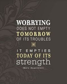 Don't worry about tomorrow, God is already there. No problem is too complicated, or too difficult for Him, so place everything in His hands, and He will handle all of your problems. Rest peacefully, for everything will work out to your benefit, He will quiet your accusers, and silence your enemies. He will make all the wrongs right. Just trust in Him............. Angela from www.calligraphybyangela.com