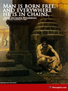 Jean Jacques Rousseau Quote: Man is born free, and everywhere he is in chains.