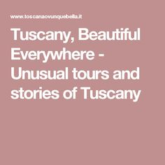 Tuscany, Beautiful Everywhere - Unusual tours and stories of Tuscany