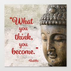 What you think, you become. Canvas Print by theweedartlady Weed Art, Buddha Quote, Latest Generation, What You Think, Stretcher Bars, Epson, Be Yourself Quotes, Thinking Of You, Just For You