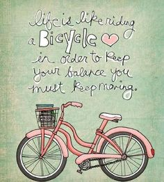 """Life is like riding a bicycle. In order to keep your balance, you must keep moving."" #inspiration #infertility #ttc"