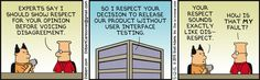 """Dilbert: """"I respect your decision to release our product without user interface testing."""""""