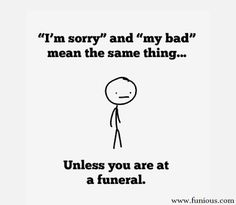Funny Picture - Im Sorry And My Bad