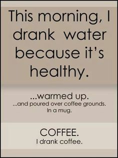 This morning I drank water because it's healthy…warmed up…and poured over coffee grounds. I drank coffee. I Drink Coffee, Coffee Talk, Coffee Is Life, I Love Coffee, Coffee Break, My Coffee, Morning Coffee, Coffee Cups, Coffee Lovers