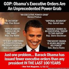 Repubs call him a dictator president or King, etc....they are such idiots. Do they think we don't read and pay attention?