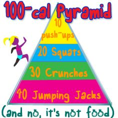 The 100-cal pyramid. Work off that extra  scoop of ice cream lickity-split! Burns 100 cals per rep!-- should probably start doing this every day!