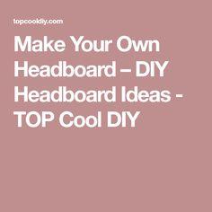 Make Your Own Headboard – DIY Headboard Ideas - TOP Cool DIY
