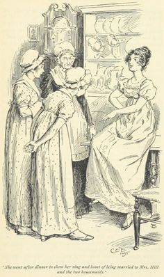 Jane Austen Pride and Prejudice - she went after dinner to show her ring and boast of being married, to Mrs. Hill and the two housemaids