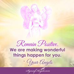 It is so much easier to remain positive knowing your Angels have everything under control. You just have to believe and follow the signs.   ~ Karen Borga, The Angel Lady