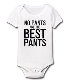 Look what I found on #zulily! White 'No Pants Are the Best Pants' Bodysuit - Infant #zulilyfinds