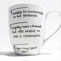 """Coffee, making humans human. I tell my kids I can't talk until I finish my cup of coffee...my """"cup"""" is much bigger than this."""