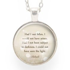 """Had I not fallen, I would not have arisen. Had I not been subject to darkness, I could not have seen the light"" ― Midrash - Pendant size: 1"" inch (25 mm) - Chain length: 24"" inches - Art print sealed"
