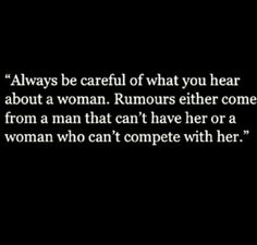 Always be careful what you hear about a woman...