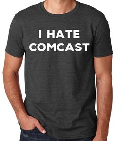 I hate Comcast Men's Funny T-shirt Screen Printed by ArtisanTees Funny Shirts For Men, Cool Shirts, Funny Tshirts, Funny Graphic Tees, Making Shirts, Everyday Dresses, Mens Tees, Hate, Trending Outfits