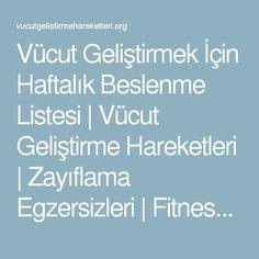 Vücut Geliştirmek İçin Haftalık Beslenme Listesi | Vücut Geliştirme Hareketleri | Zayıflama Egzersizleri | Fitness Hareketleri