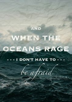 And when the oceans rage ...