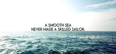 A Smooth Sea Never Made a Skilled Sailor #quote #courage #inspiration #motivational #quote #inspire #motivate #motivationalquote