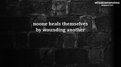 #stixakia #quotes Noone heals themselves by wounding another