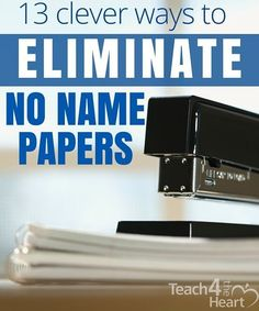 FREE TEACHING IDEA: 13 Smart Ways to Eliminate No Name Papers Great ideas to help students not forget to put their name on their paper.
