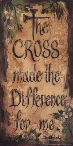 Heavenly Father I thank you that the Cross, made a difference in my life AMEN!