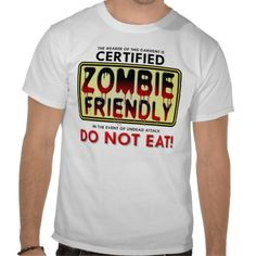Zombie Friendly Funny T-shirt