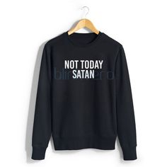 not today satan awesome sweater t shirt top unisex adult