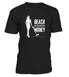 """# Beach Better Have My Money Woman .   This funny tee is the perfect gift for someone going to a beach party or someone who loves the hobby of metal detecting or beach combing. Female metal detecting. Shirts are designed to be fitted to so please order a size up for a looser fit.   How to place an order   Choose the model from the drop-down menu Click on """"Buy it now"""" Choose the size and the quantity Add your delivery address and bank details And that's it!"""