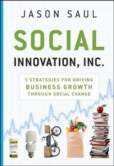 Bestseller Books Online Social Innovation, Inc.: 5 Strategies for Driving Business Growth through Social Change Jason Saul $20.4  - http://www.ebooknetworking.net/books_detail-0470614501.html